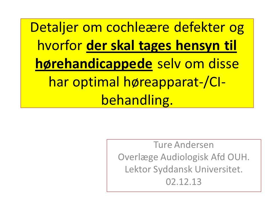 Detaljer om cochleære defekter og hvorfor der skal tages hensyn til hørehandicappede selv om disse har optimal høreapparat-/CI- behandling.