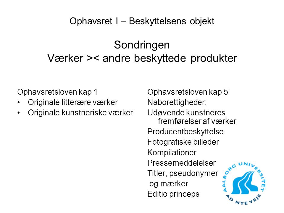 Ophavsret I – Beskyttelsens objekt Sondringen Værker >< andre beskyttede produkter
