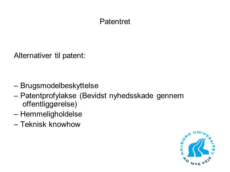 Patentret Alternativer til patent: – Brugsmodelbeskyttelse. – Patentprofylakse (Bevidst nyhedsskade gennem offentliggørelse)