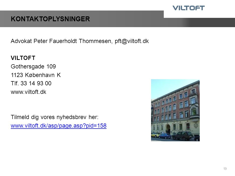 KONTAKTOPLYSNINGER Advokat Peter Fauerholdt Thommesen, pft@viltoft.dk