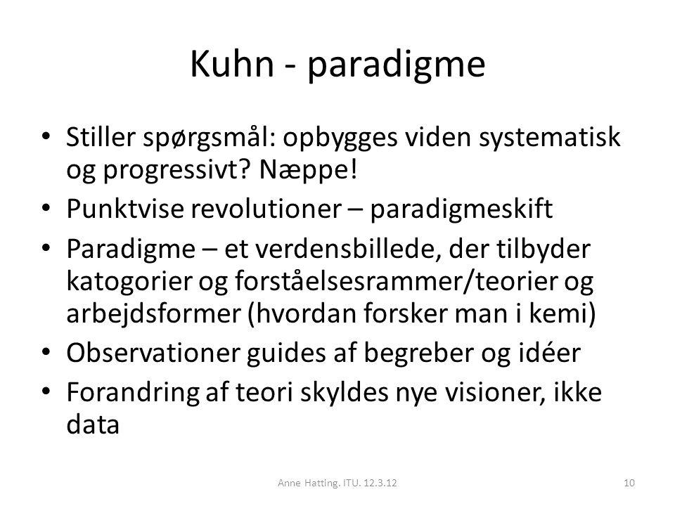 Kuhn - paradigme Stiller spørgsmål: opbygges viden systematisk og progressivt Næppe! Punktvise revolutioner – paradigmeskift.