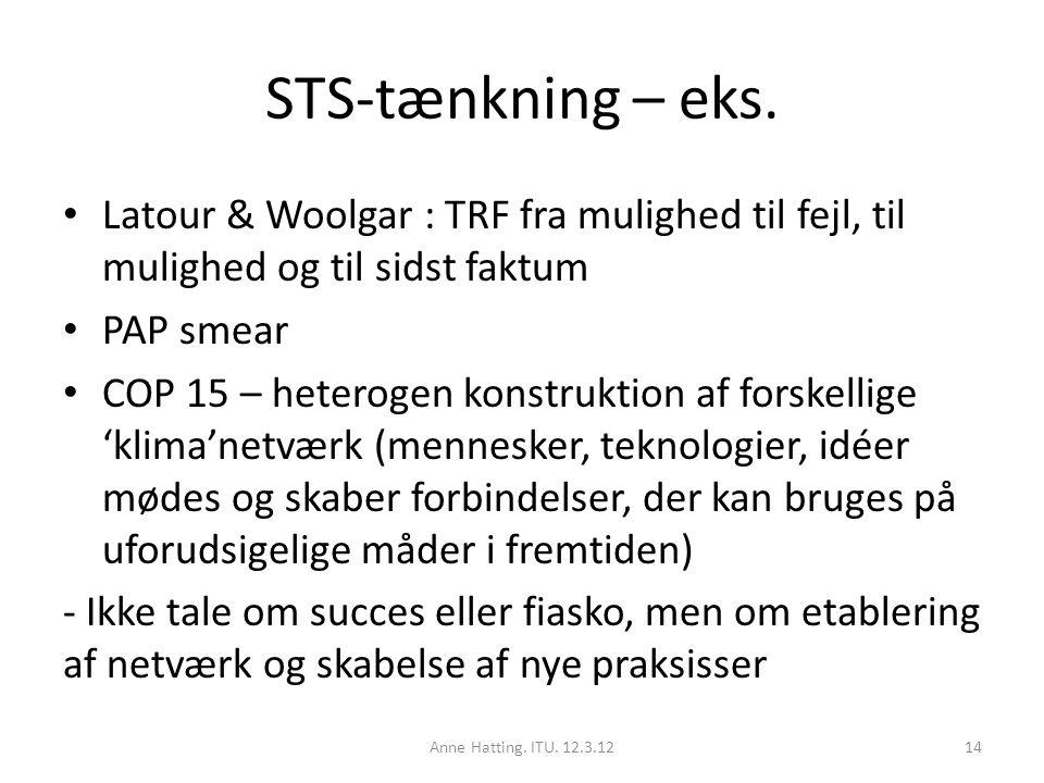 STS-tænkning – eks. Latour & Woolgar : TRF fra mulighed til fejl, til mulighed og til sidst faktum.