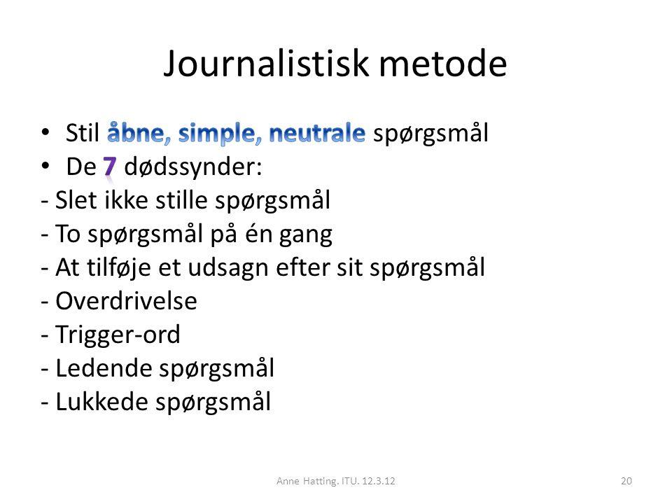 Journalistisk metode Stil åbne, simple, neutrale spørgsmål