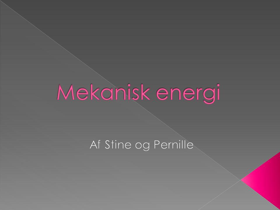 Mekanisk energi Af Stine og Pernille