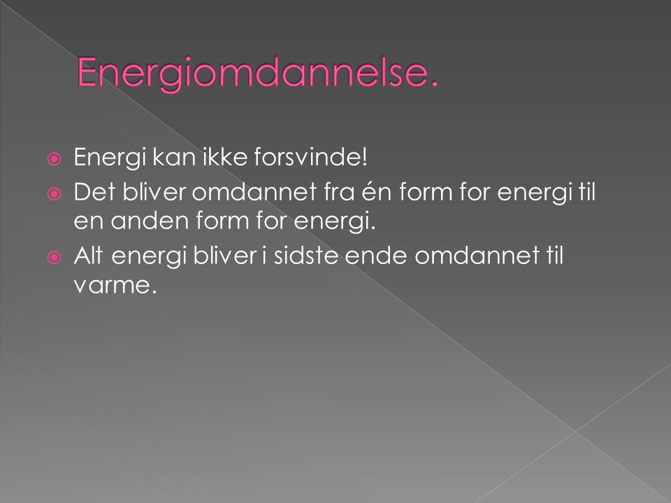 Energiomdannelse. Energi kan ikke forsvinde!