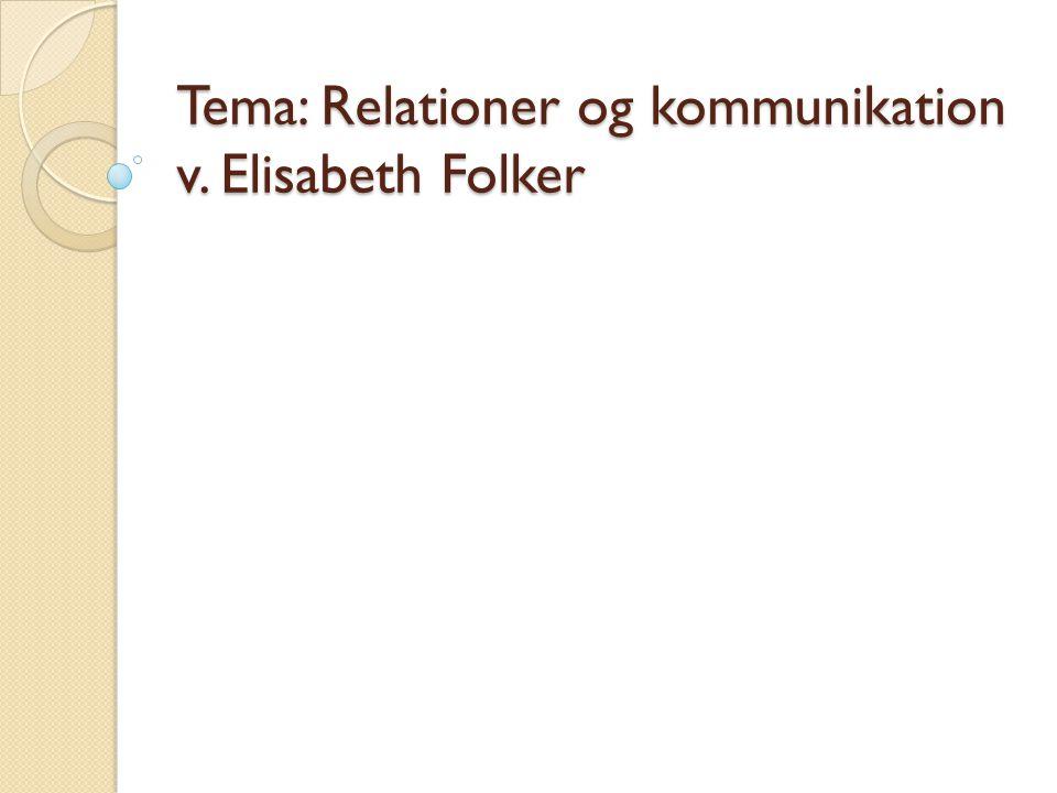 Tema: Relationer og kommunikation v. Elisabeth Folker