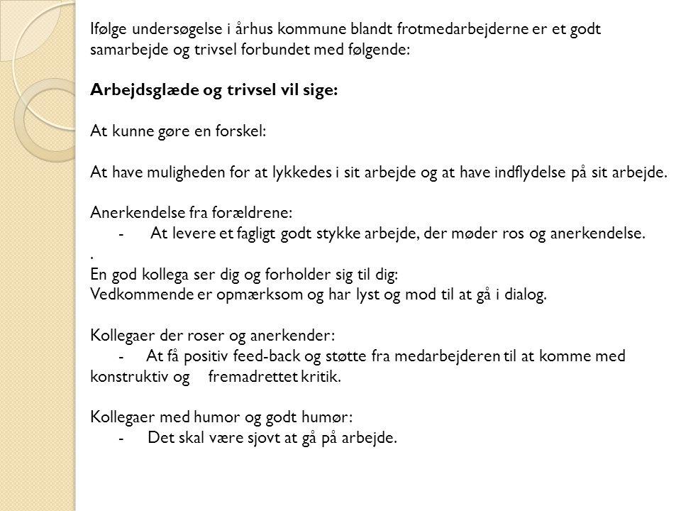 Ifølge undersøgelse i århus kommune blandt frotmedarbejderne er et godt samarbejde og trivsel forbundet med følgende: