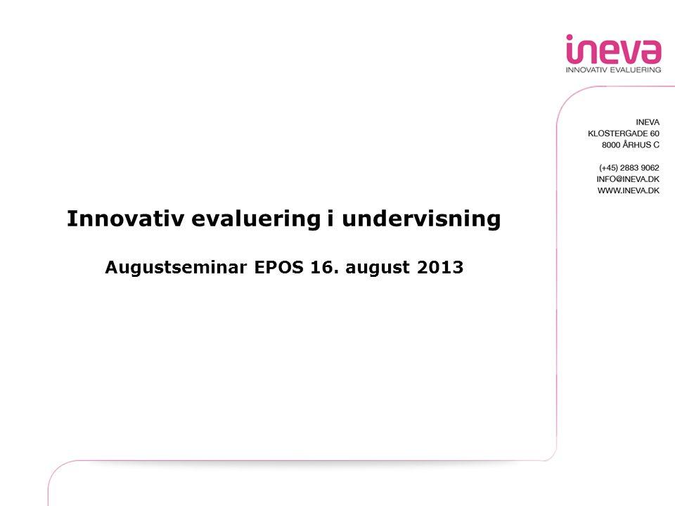 Innovativ evaluering i undervisning Augustseminar EPOS 16. august 2013