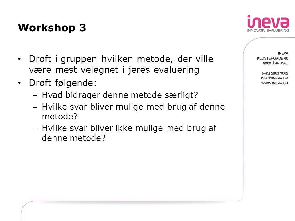 Workshop 3 Drøft i gruppen hvilken metode, der ville være mest velegnet i jeres evaluering. Drøft følgende: