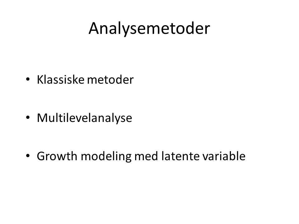 Analysemetoder Klassiske metoder Multilevelanalyse