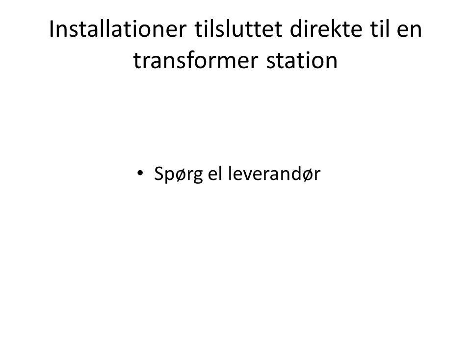 Installationer tilsluttet direkte til en transformer station