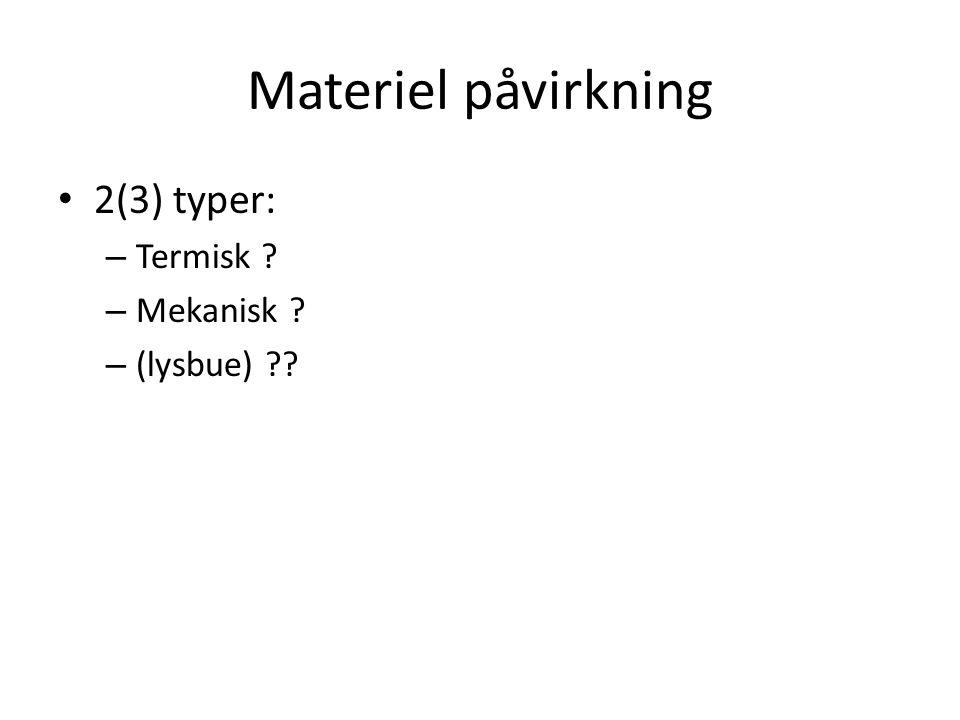 Materiel påvirkning 2(3) typer: Termisk Mekanisk (lysbue)