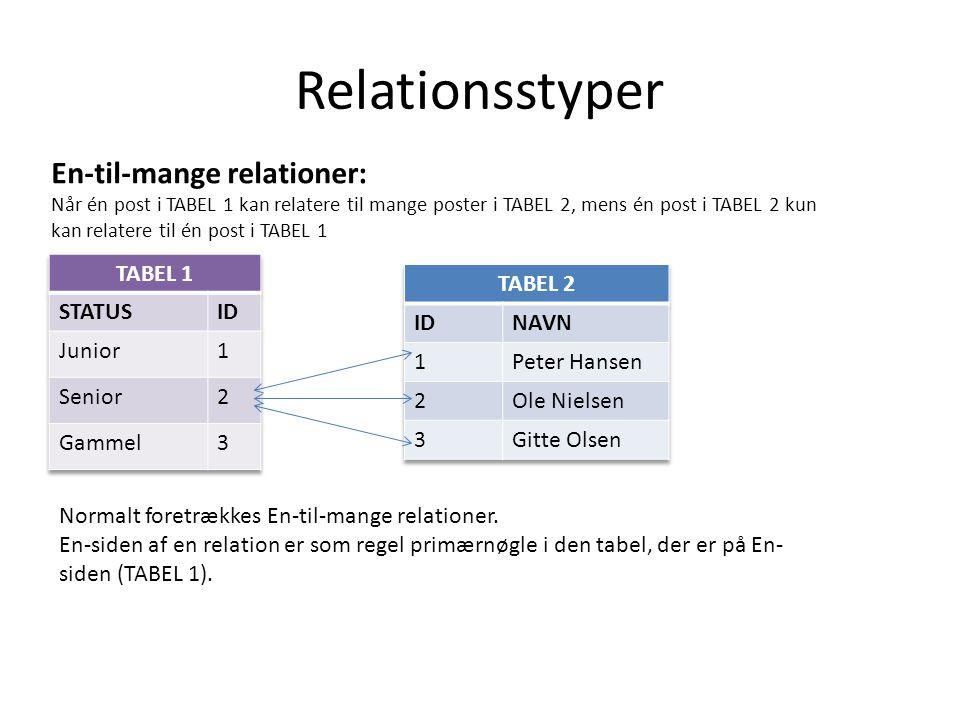 Relationsstyper En-til-mange relationer: TABEL 1 STATUS ID Junior 1