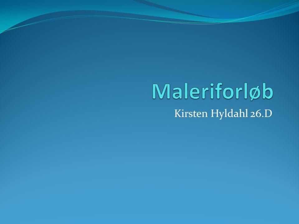 Maleriforløb Kirsten Hyldahl 26.D