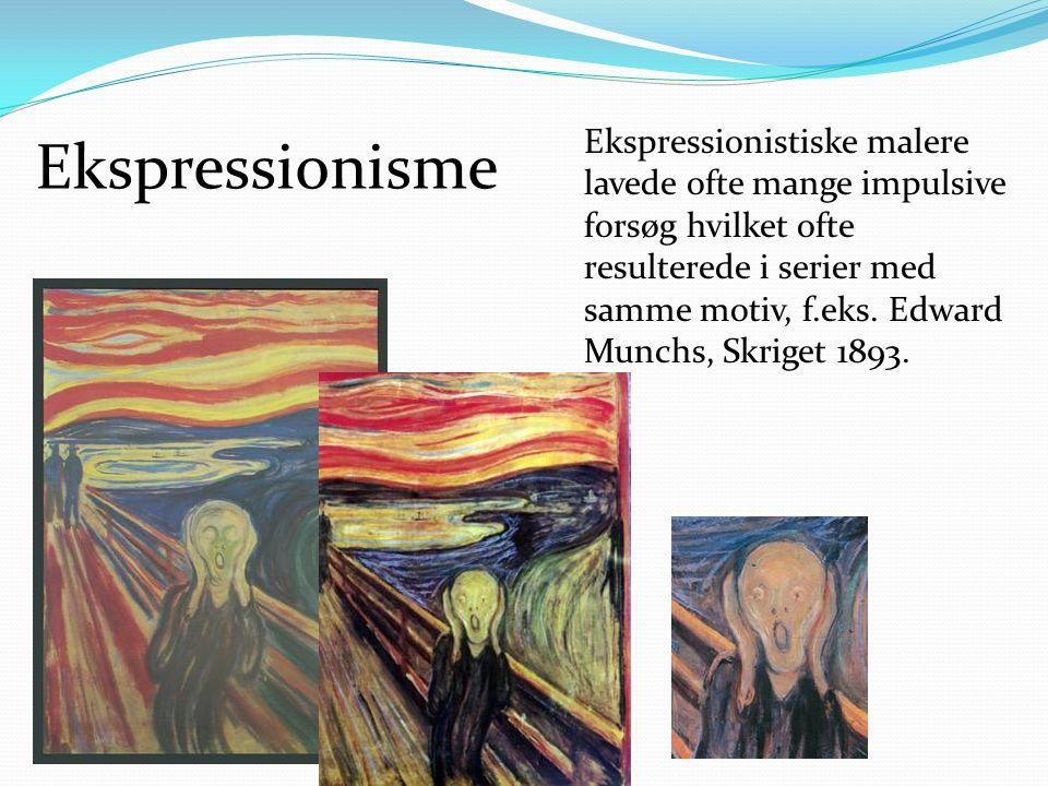 Ekspressionistiske malere lavede ofte mange impulsive forsøg hvilket ofte resulterede i serier med samme motiv, f.eks. Edward Munchs, Skriget 1893.