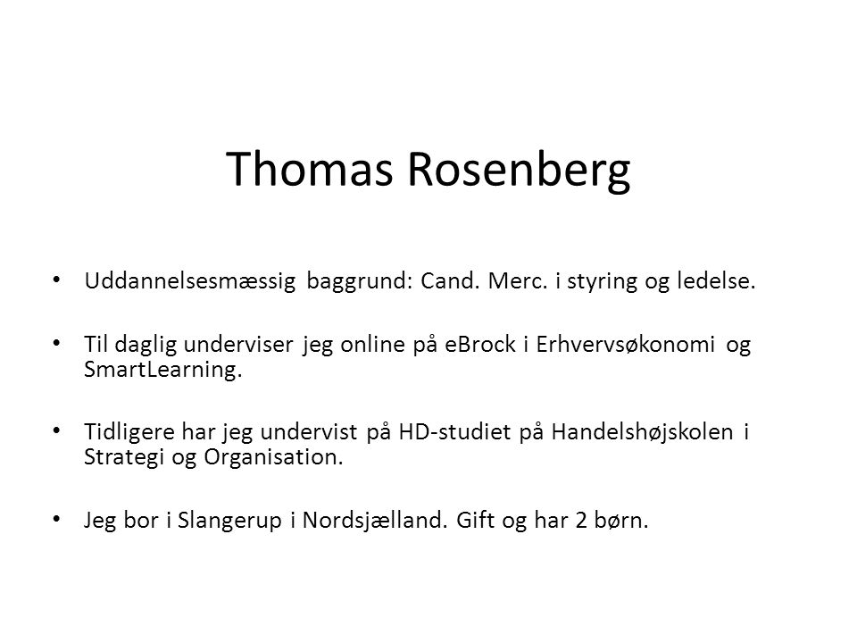 Thomas Rosenberg Uddannelsesmæssig baggrund: Cand. Merc. i styring og ledelse.