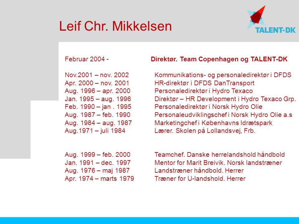 Leif Chr. Mikkelsen Februar 2004 - Direktør. Team Copenhagen og TALENT-DK.