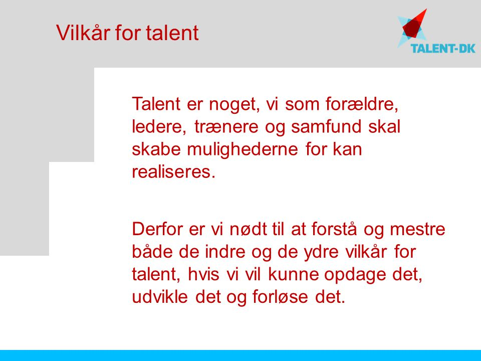 Vilkår for talent Talent er noget, vi som forældre, ledere, trænere og samfund skal skabe mulighederne for kan realiseres.