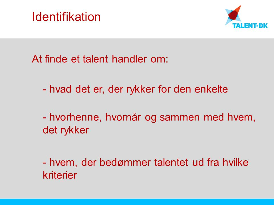 Identifikation At finde et talent handler om:
