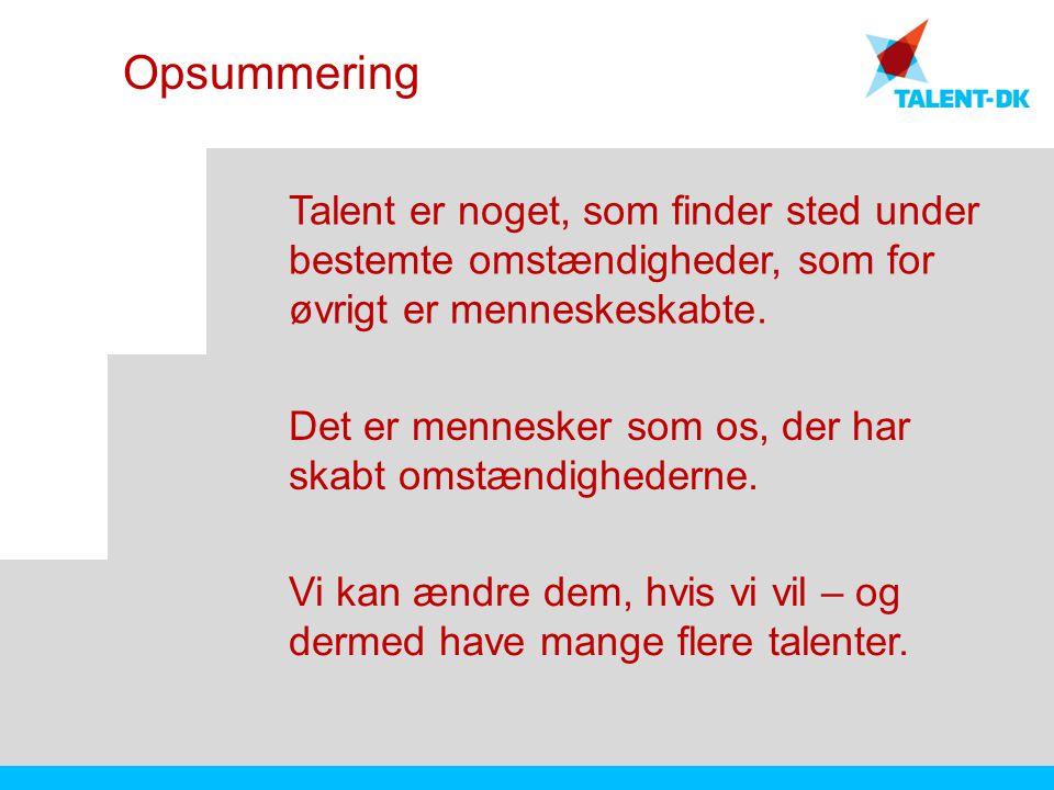 Opsummering Talent er noget, som finder sted under bestemte omstændigheder, som for øvrigt er menneskeskabte.