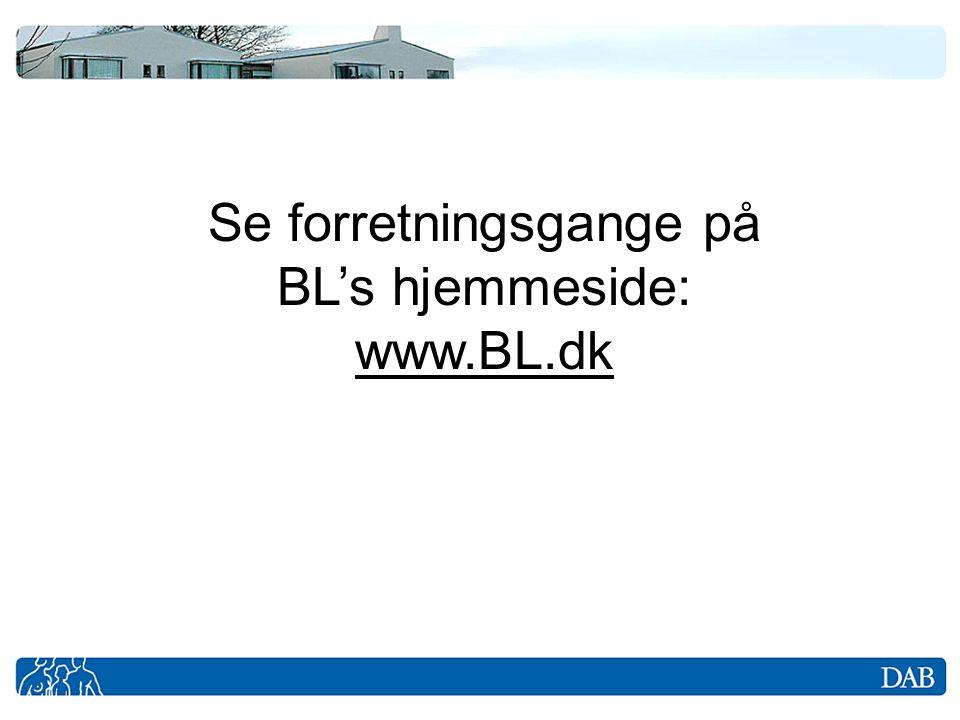 Se forretningsgange på BL's hjemmeside: www.BL.dk