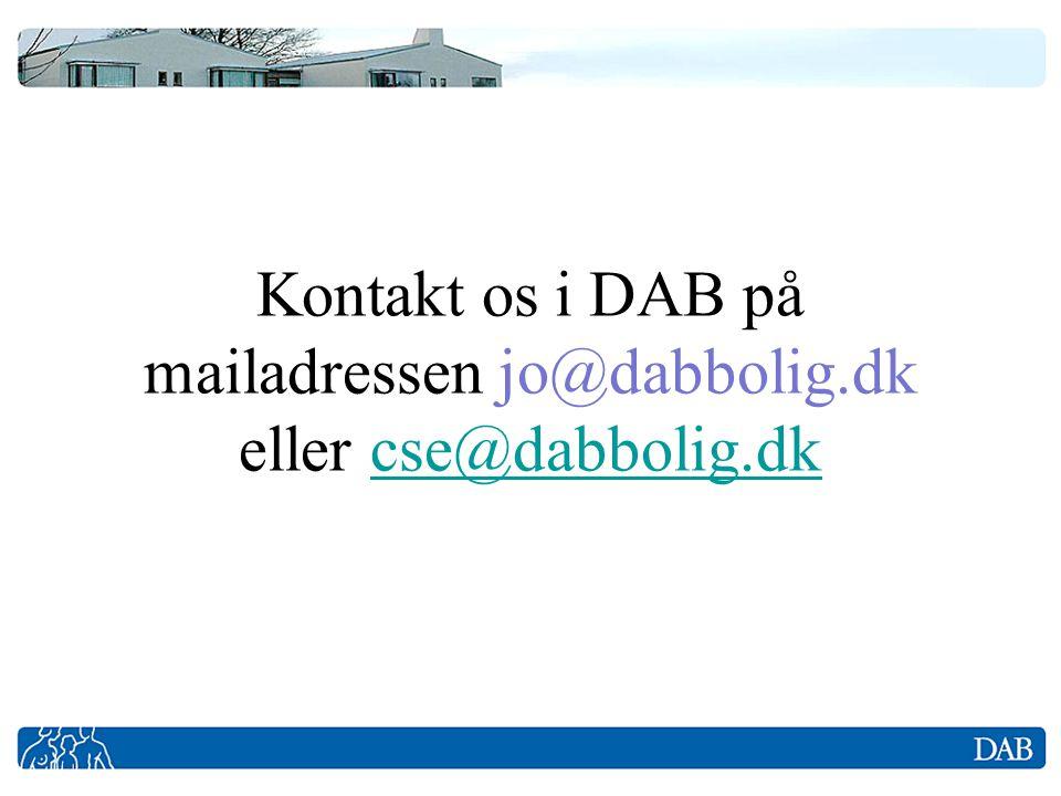 Kontakt os i DAB på mailadressen jo@dabbolig.dk eller cse@dabbolig.dk