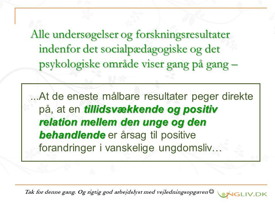 Alle undersøgelser og forskningsresultater indenfor det socialpædagogiske og det psykologiske område viser gang på gang –