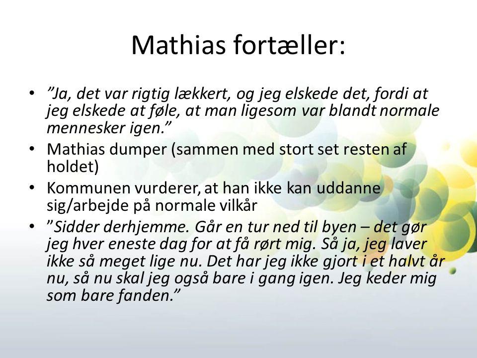 Mathias fortæller: Ja, det var rigtig lækkert, og jeg elskede det, fordi at jeg elskede at føle, at man ligesom var blandt normale mennesker igen.