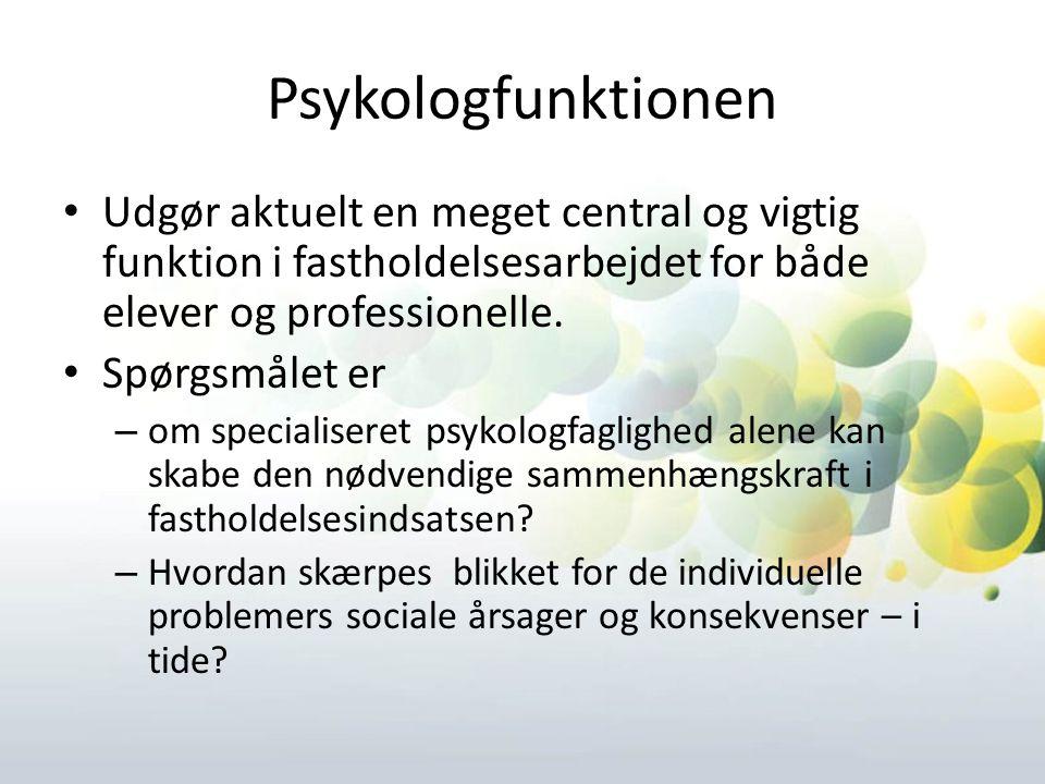 Psykologfunktionen Udgør aktuelt en meget central og vigtig funktion i fastholdelsesarbejdet for både elever og professionelle.