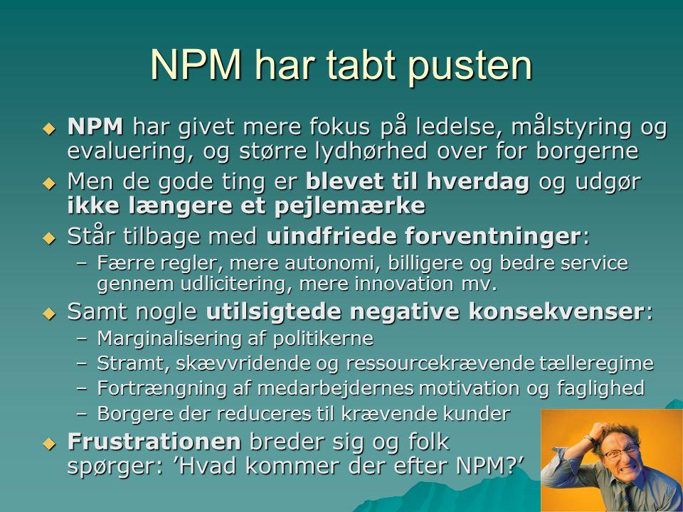 NPM har tabt pusten NPM har givet mere fokus på ledelse, målstyring og evaluering, og større lydhørhed over for borgerne.