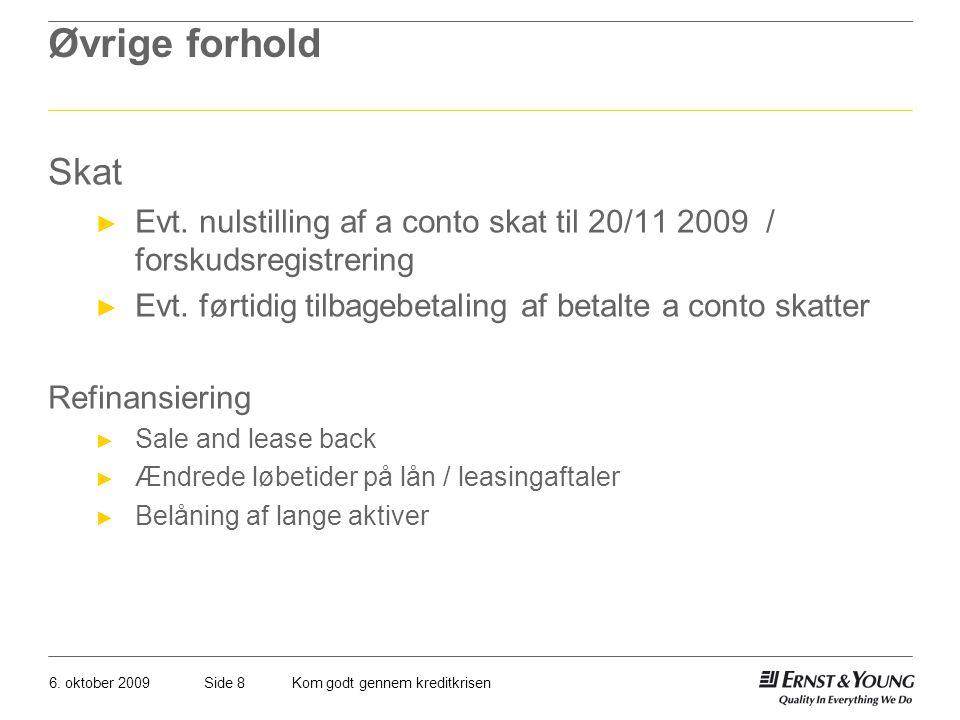 Øvrige forhold Skat. Evt. nulstilling af a conto skat til 20/11 2009 / forskudsregistrering.