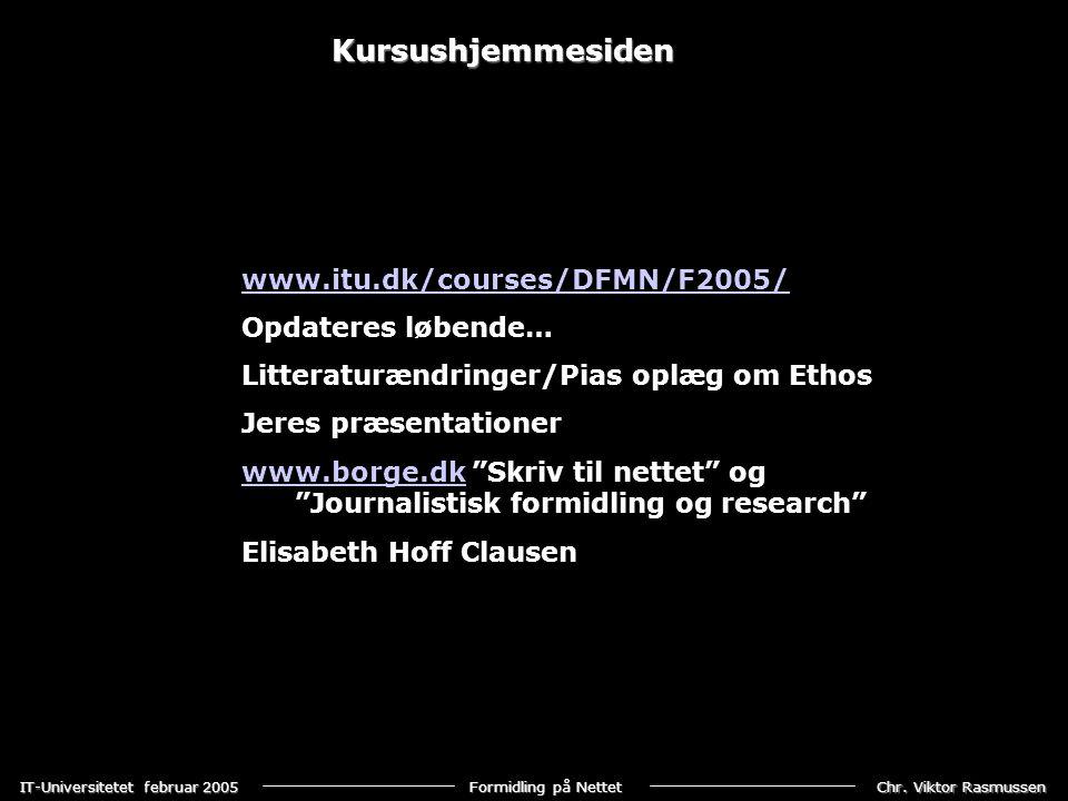 Kursushjemmesiden www.itu.dk/courses/DFMN/F2005/ Opdateres løbende…
