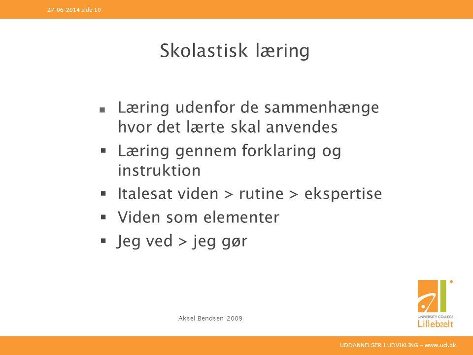 03-04-2017 side 10 Skolastisk læring. Læring udenfor de sammenhænge hvor det lærte skal anvendes. Læring gennem forklaring og instruktion.