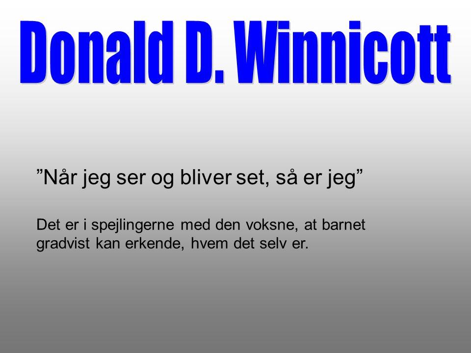 Donald D. Winnicott Når jeg ser og bliver set, så er jeg