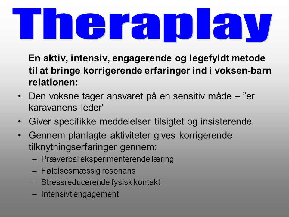 Theraplay En aktiv, intensiv, engagerende og legefyldt metode til at bringe korrigerende erfaringer ind i voksen-barn relationen:
