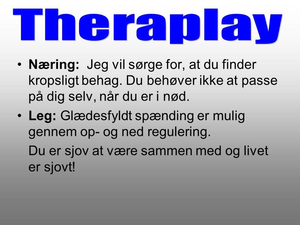 Theraplay Næring: Jeg vil sørge for, at du finder kropsligt behag. Du behøver ikke at passe på dig selv, når du er i nød.