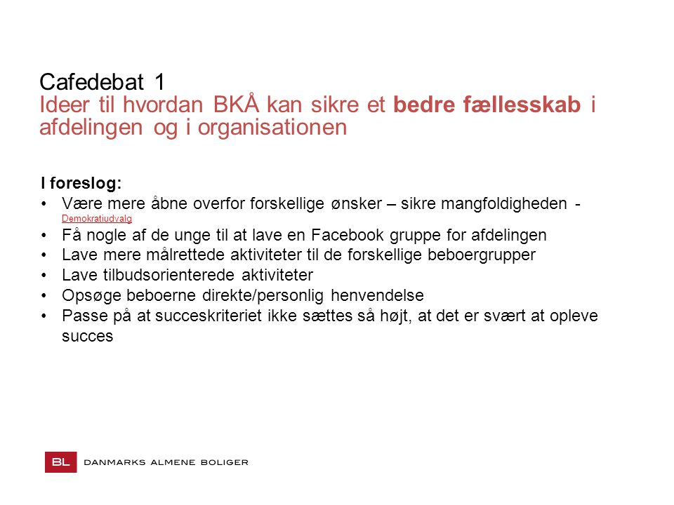 Cafedebat 1 Ideer til hvordan BKÅ kan sikre et bedre fællesskab i afdelingen og i organisationen. I foreslog: