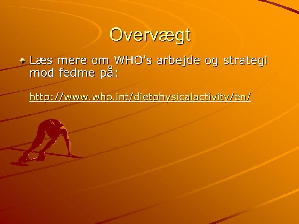 Overvægt Læs mere om WHO s arbejde og strategi mod fedme på: http://www.who.int/dietphysicalactivity/en/