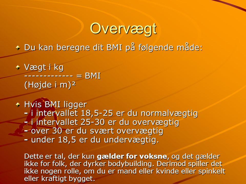 Overvægt Du kan beregne dit BMI på følgende måde: