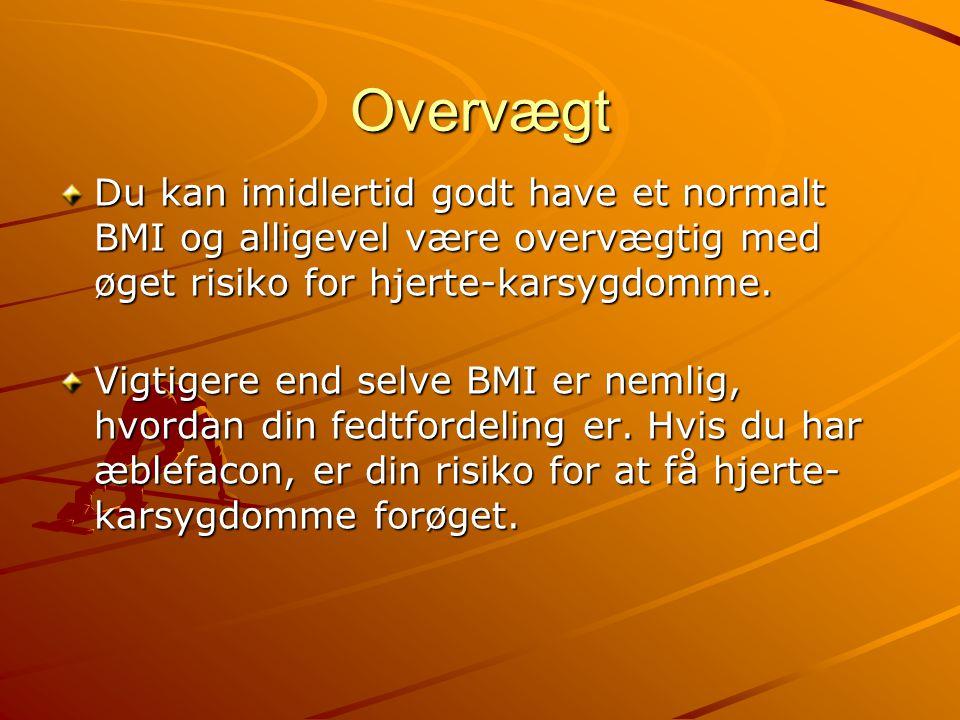 Overvægt Du kan imidlertid godt have et normalt BMI og alligevel være overvægtig med øget risiko for hjerte-karsygdomme.