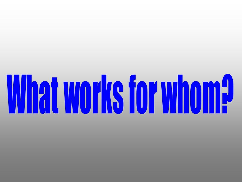 What works for whom