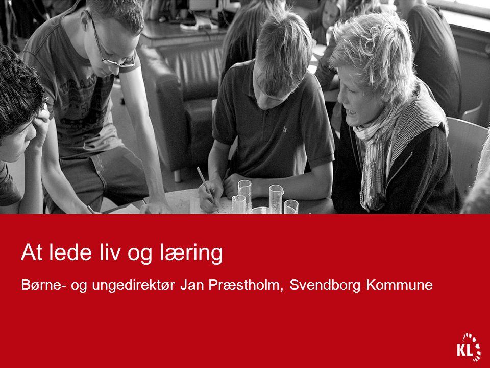 At lede liv og læring Børne- og ungedirektør Jan Præstholm, Svendborg Kommune