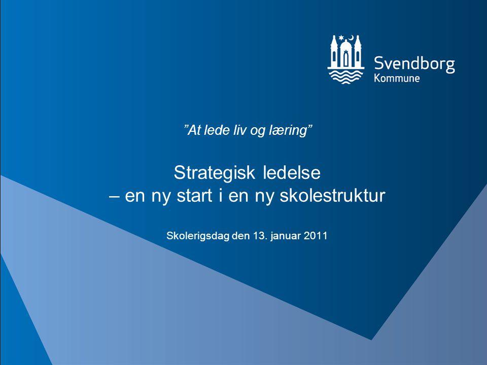 At lede liv og læring Strategisk ledelse – en ny start i en ny skolestruktur Skolerigsdag den 13.