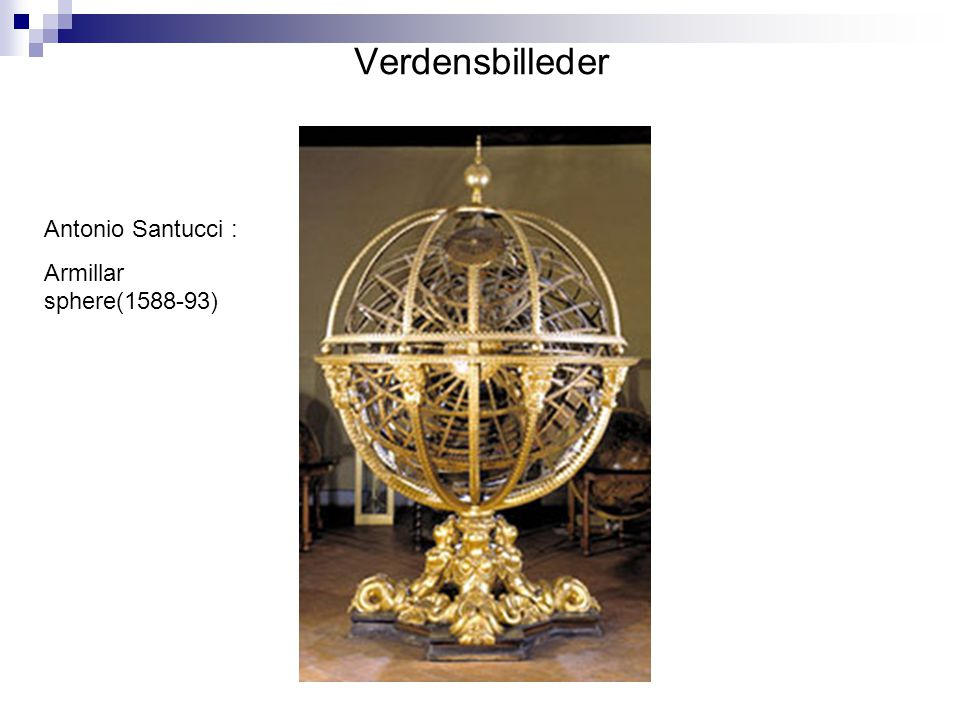 Verdensbilleder Antonio Santucci : Armillar sphere(1588-93)