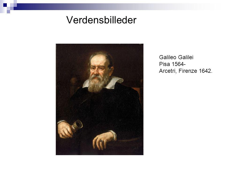 Verdensbilleder Galileo Galilei Pisa 1564- Arcetri, Firenze 1642.