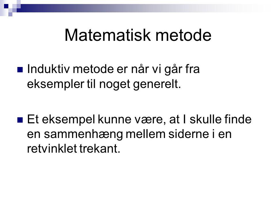 Matematisk metode Induktiv metode er når vi går fra eksempler til noget generelt.