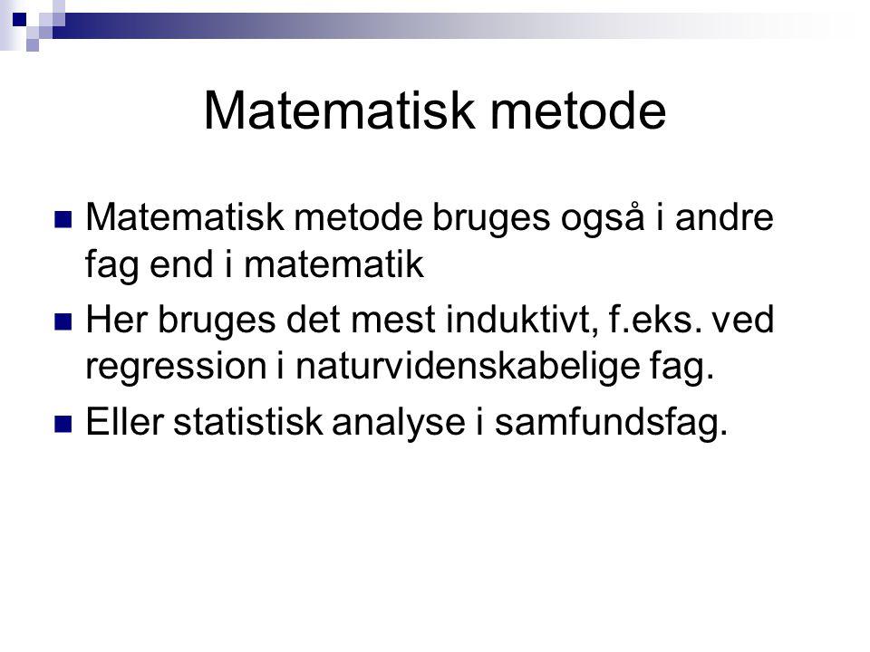 Matematisk metode Matematisk metode bruges også i andre fag end i matematik.