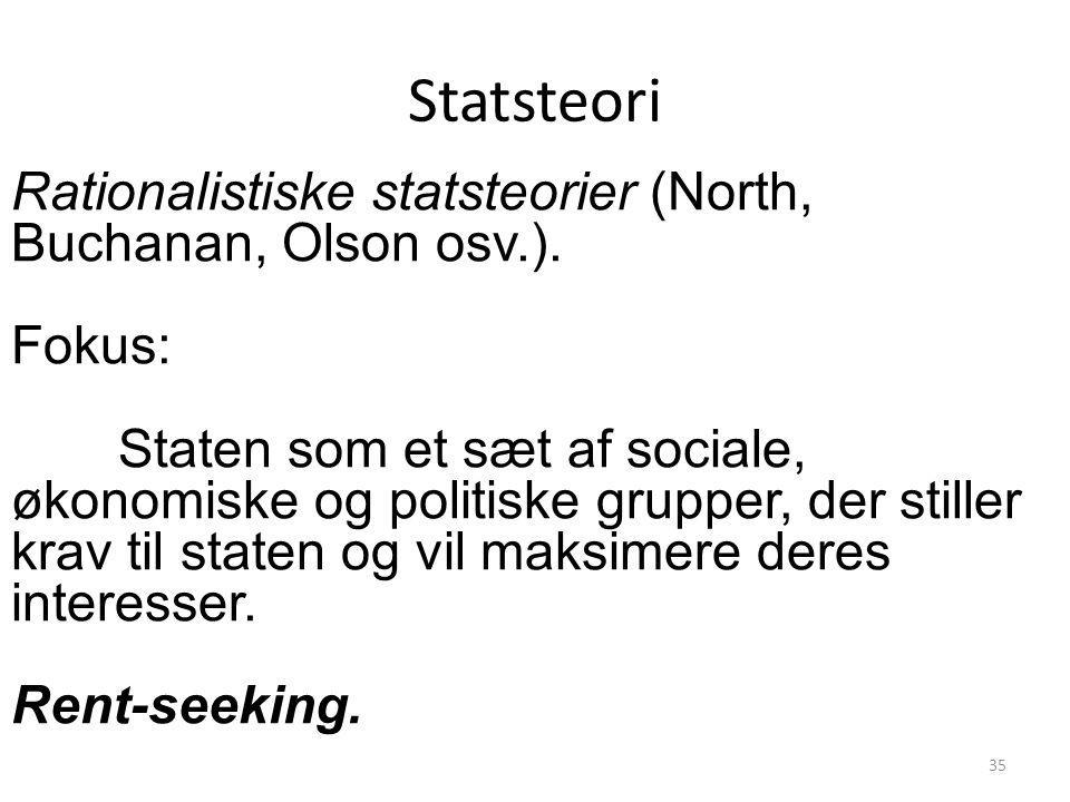 Statsteori Rationalistiske statsteorier (North, Buchanan, Olson osv.).