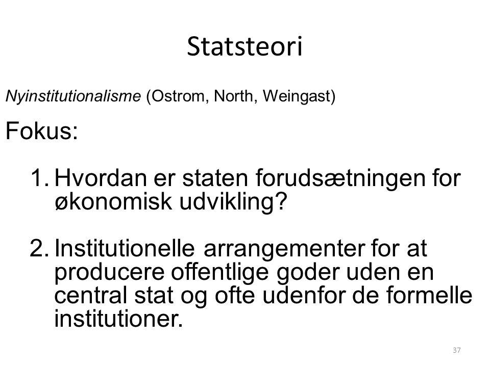 Statsteori Nyinstitutionalisme (Ostrom, North, Weingast) Fokus: Hvordan er staten forudsætningen for økonomisk udvikling