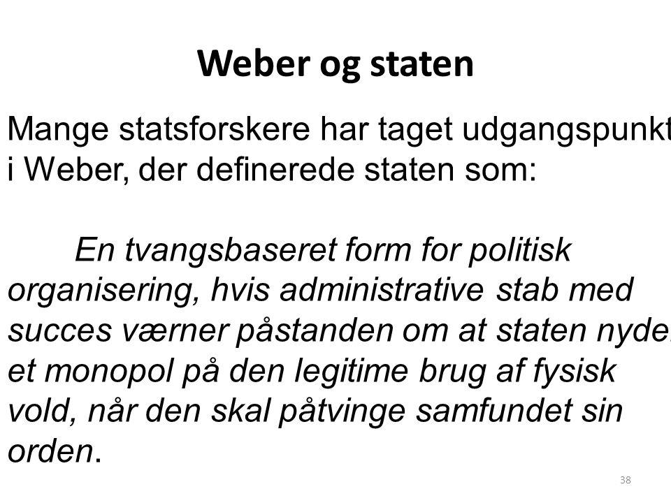 Weber og staten Mange statsforskere har taget udgangspunkt i Weber, der definerede staten som: